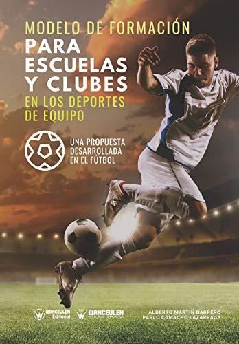 Modelo de formación para escuelas y clubes en los deportes de equipo: Una propuesta desarrollada en el fútbol
