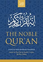 The Noble Qur'an: a word for word interlinear translation: based on The Qur'an Arabic Corpus by Kais Dukes