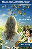Me and My Dog, A Vision from Heaven: A true story of HOPE, a love for animals, and a future that's better than anything we can possibly imagine