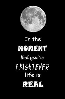 In the Moment that You're Frightened, Life is Real: Blank Journal and Musical Theater Quote