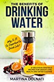 The Benefits of Drinking Water: Why Is It So Important to Drink Lots?: Fruit infused water: 21 Delicious cocktails Recipes for Weight Loss, Health and Detox