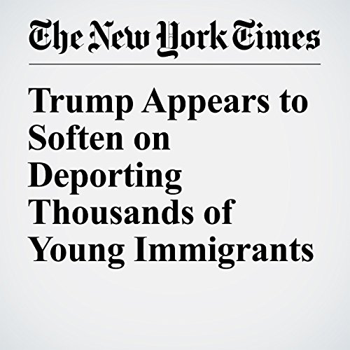 Trump Appears to Soften on Deporting Thousands of Young Immigrants audiobook cover art