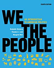 We the People: An Introduction to American Politics (Full Eighth Edition (with policy chapters))