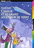 Charlie et le grand ascenseur de verre de Roald Dahl (9 août 1997) Poche