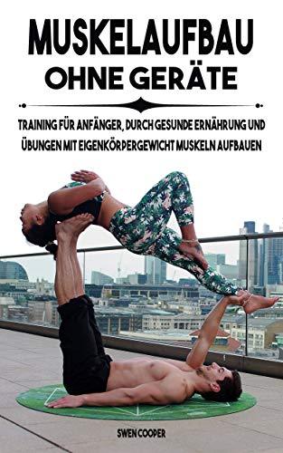 Muskelaufbau ohne Geräte, Training für Anfänger durch gesunde Ernährung und Training mit Eigenkörpergewicht Muskeln aufbauen
