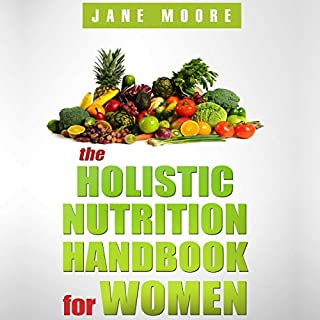 The Holistic Nutrition Handbook for Women     A Practical Guidebook to Holistic Nutrition, Health, and Healing              Written by:                                                                                                                                 Jane Moore                               Narrated by:                                                                                                                                 Maren McGuire                      Length: 1 hr and 50 mins     Not rated yet     Overall 0.0