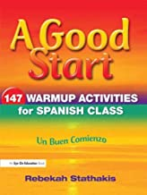 A Good Start: 147 Warm-Up Activities for Spanish Class