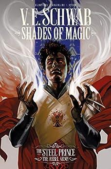 Shades of Magic: The Steel Prince Vol. 3: The Rebel Army (Shades of Magic - The Steel Prince) by [V. E. Schwab, Andrea Olimpieri, Enrica Eren Angiolini]