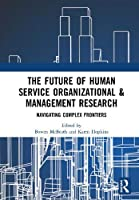 The Future of Human Service Organizational & Management Research: Navigating Complex Frontiers