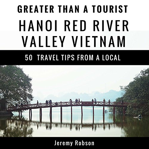 Greater Than a Tourist: Hanoi Red River Valley, Vietnam  audiobook cover art