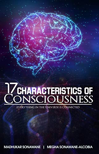 Book: 17 Characteristics of Consciousness - Everything in the Universe is Connected (Scientific Way of Life) by Megha Sonawane-Alcobia