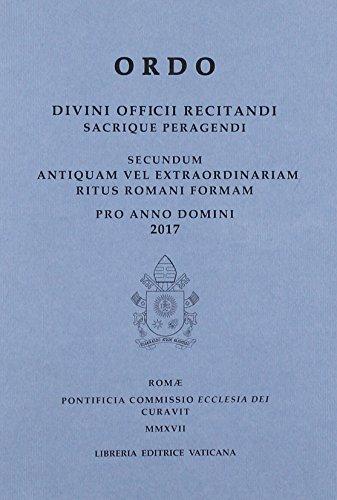 Ordo. Divini officii recitandi sacrique peragendi. Secundum antiquam vel extraordinariam ritus romani formam pro anno domini 2017