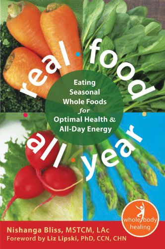 Real Food All Year: Eating Seasonal Whole Foods for Optimal Health and All-Day Energy (New Harbinger Whole-Body Healing Series)