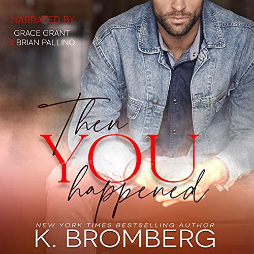 Then You Happened Audiobook By K. Bromberg cover art