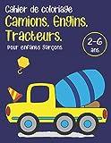 Cahier de coloriage Camions, Engins, Tracteurs. pour enfants Garçons de 2 à 6 ans: Livre de coloriage relaxant. Carnet de coloriage éducatif pour les petits garçons.