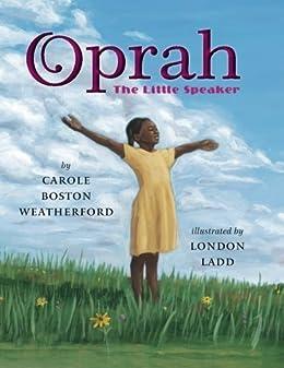 Oprah: The Little Speaker by [Carole Boston Weatherford, London Ladd]