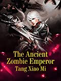 The Ancient Zombie Emperor: Volume 3 (English Edition)