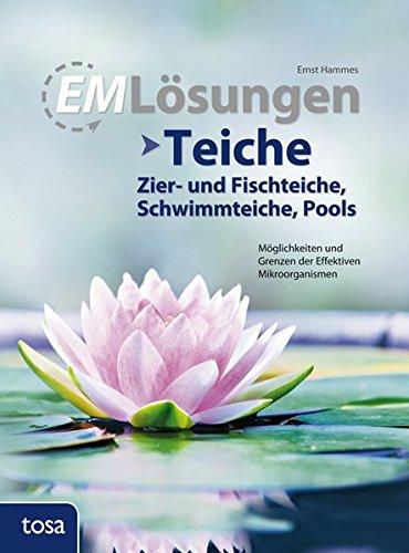 EM Lösungen Teiche (Zier- und Fischteiche, Schwimmteiche, Pools): Möglichkeiten und Grenzen der Effektiven Mikroorganismen