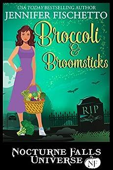 Broccoli & Broomsticks: A Nocturne Falls Universe Story: Nocturne Falls Universe by [Jennifer Fischetto, Kristen Painter]