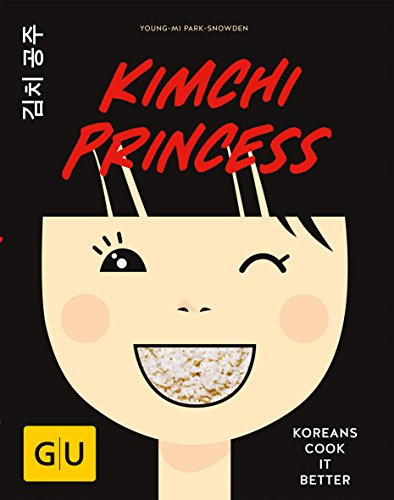 Kimchi Princess: Koreans cook it better (GU Autoren-Kochbücher)
