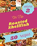 Oh! Top 50 Roasted Shellfish Recipes Volume 2: Home Cooking Made Easy with Roasted Shellfish Cookbook!