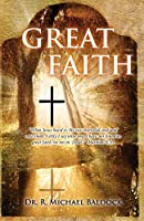 Great Faith: When Jesus heard it, He was marveled, and said unto them, Verily I say unto you, I have not found so great faith, no not in Israel. Matthew 8:10