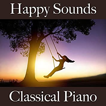 Happy Sounds: Classical Piano - Die Beste Musik Zum Entspannen