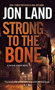 Strong to the Bone: A Caitlin Strong Novel (Caitlin Strong Novels Book 9) by [Jon Land]