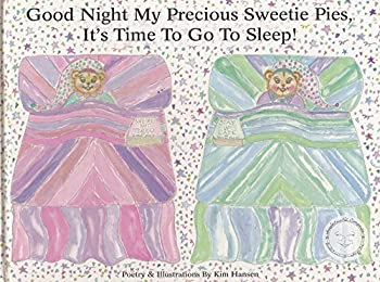 Hardcover Good night my precious Sweetie Pies, it's time to go to sleep! (Snuggletime companion bedtime stories) Book