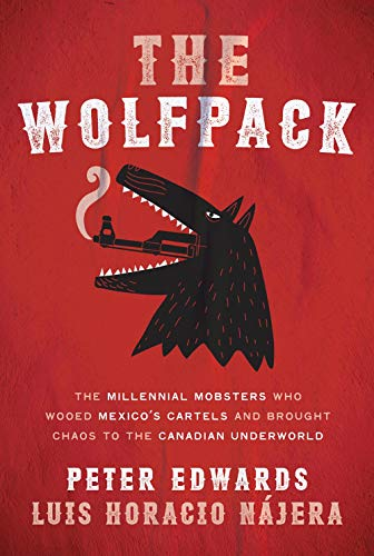 The Wolfpack: The Millennial Mobsters Who Wooed Mexico's Cartels and Brought Chaos to the Canadian Underworld
