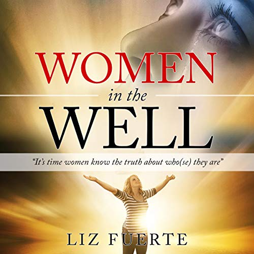 Women in the Well: It's Time Women Know the Truth About Who(se) They Are audiobook cover art