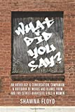 What Did You Say?: An Anthology & Conversation, Companion & Notebook of Words and Blanks from and for (Street-Harassed) Girls & Women
