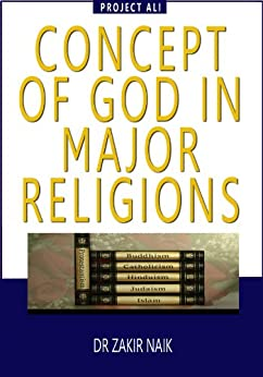 Concept Of God In Major Religions by [Dr Zakir Naik]