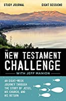 The New Testament Challenge: An Eight-week Journey Through the Story of Jesus, His Church, and His Return