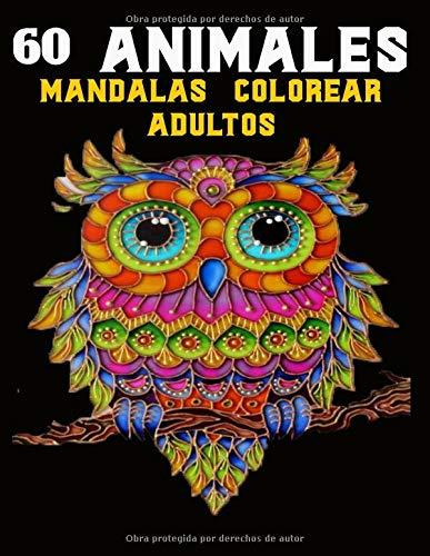 60 animales mandalas colorear adultos: Libro para colorear para adultos con patrones de animales y mandalas * ¡Leones, elefantes, búhos, caballos, perros, gatos y muchos más