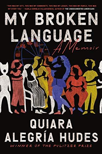 My Broken Language: A Memoir by [Quiara Alegría Hudes]