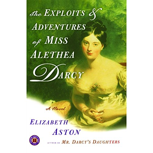 The Exploits & Adventures of Miss Alethea Darcy audiobook cover art