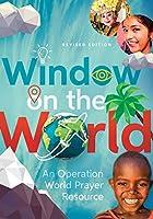 Window on the World: An Operation World Prayer Resource (Operation World Resources)