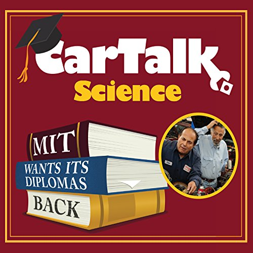 Car Talk Science: MIT Wants Its Diplomas Back audiobook cover art