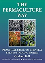 The Permaculture Way: Practical Steps to Create a Self-Sustaining World