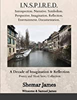 Inspired: A Decade of Imagination & Reflection: Poetry & Short Stories Collection