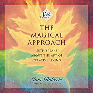 The Magical Approach     Seth Speaks About the Art of Creative Living              Written by:                                                                                                                                 Jane Roberts,                                                                                        Robert F. Butts - foreword                               Narrated by:                                                                                                                                 Braden Wright,                                                                                        Donna Postel,                                                                                        Mel Foster,                   and others                 Length: 6 hrs and 10 mins     1 rating     Overall 1.0