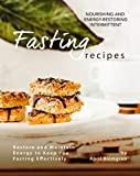 Nourishing and Energy-Restoring Intermittent Fasting Recipes: Restore and Maintain Energy to Keep You Fasting Effectively