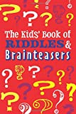The Kid's Book of Riddles and Brainteasers: Packed with 100 fun riddles and brainteasers for kids