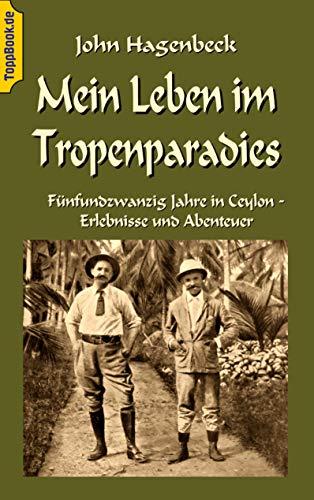 Mein Leben im Tropenparadies: Fünfundzwanzig Jahre in Ceylon - Erlebnisse und Abenteuer (Toppbook Reisen und Abenteuer 5)