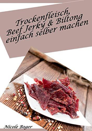 Trockenfleisch, Beef Jerky & Biltong einfach selber machen: über 100 leckere Rezepte
