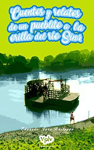Cuentos y relatos de un pueblito a la orilla del río Sinú (1 Tierra de cantos y décimas nº 20)