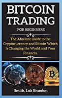 Bitcoin Trading Strategies: The Absolute Guide to the Cryptocurrency and Bitcoin Which Is Changing the World and Your Finances.