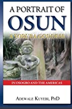 A Portrait of Osun, A Yoruba Goddess in Osogbo and the Americas: A Yoruba Goddess