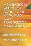 MBA BASICS IN 24 HOURS! BOOK 1 OF 8 – PRINCIPLES AND PRACTICES OF MANAGEMENT: A SIMPLE HANDBOOK OF MASTERS IN BUSINESS ADMINISTRATION! BOOK 1 OF 8 – ... OF MANAGEMENT (MBA BASICS IN 24 HRS)